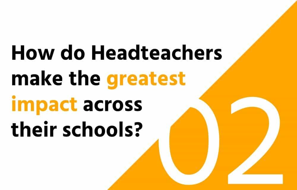 how do headteachers make the greatest impact across their schools